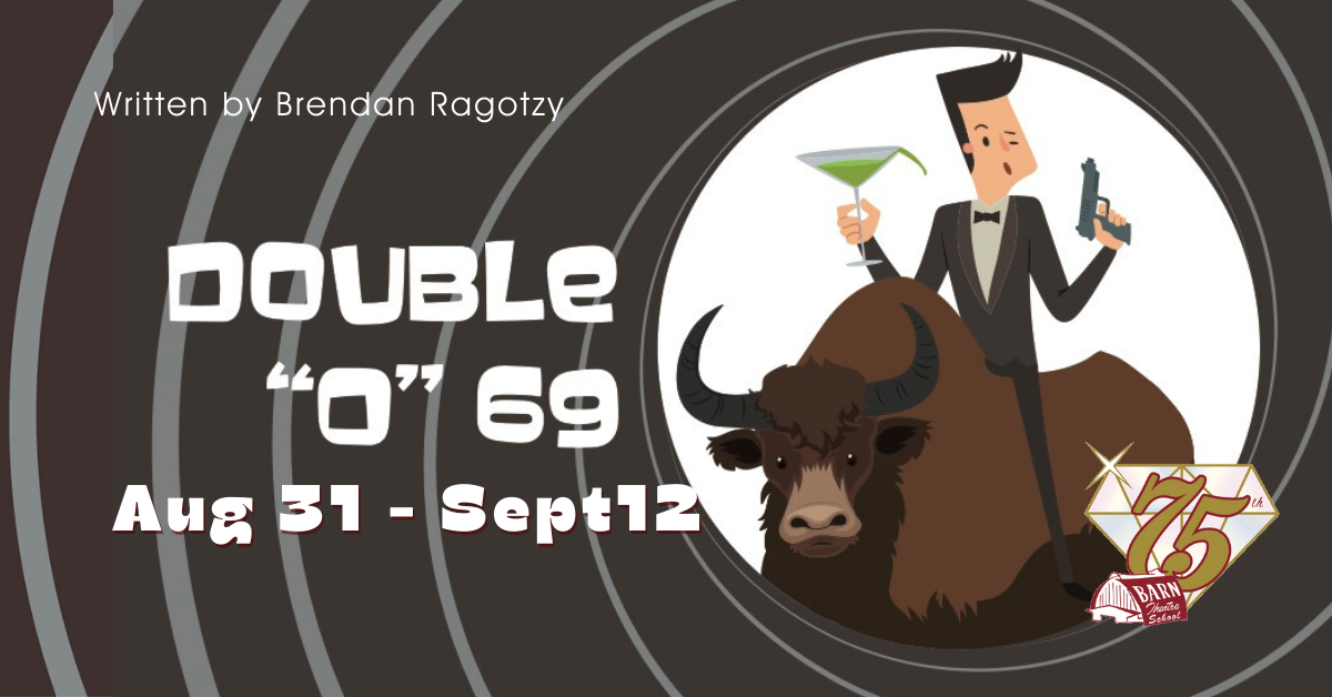 Double 0 69 on Stage August 31 - September 12 at the Barn Theatre