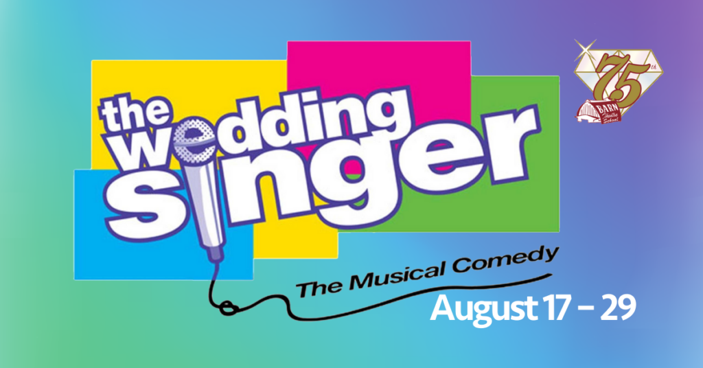 The Wedding Singer on the Barn Theatre Stage August 17-29, 2021