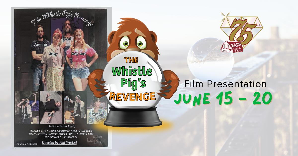 The Whistle Pig's Revenge at Barn Theatre June 15 through 20, 2021 artwork